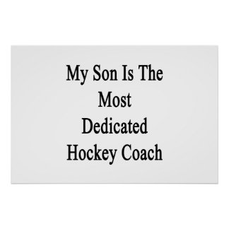 My Son Is The Most Dedicated Hockey Coach Poster
