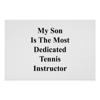 My Son Is The Most Dedicated Tennis Instructor Poster