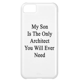 My Son Is The Only Architect You Will Ever Need iPhone 5C Case