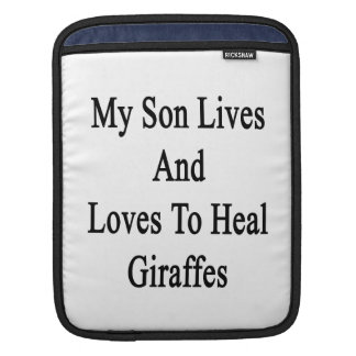 My Son Lives And Loves To Heal Giraffes Sleeve For iPads