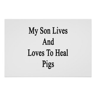 My Son Lives And Loves To Heal Pigs Poster