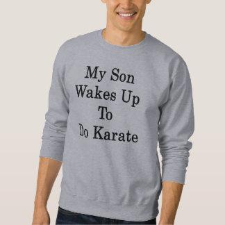 My Son Wakes Up To Do Karate Sweatshirt