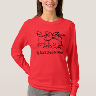 My Son's the Drummer T-Shirt