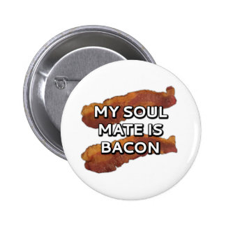 My soul mate is bacon. 6 cm round badge