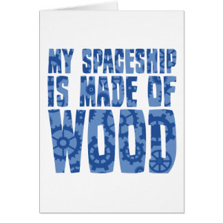 My Spaceship is Made of Wood Card