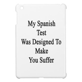 My Spanish Test Was Designed To Make You Suffer iPad Mini Case