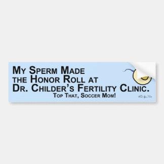 My Sperm Made the Honor Roll... Bumper Sticker