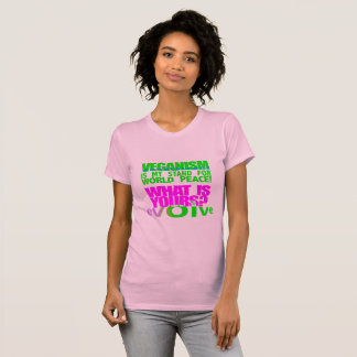 MY STAND FOR WORLD PEACE IS VEGANISM. T-Shirt