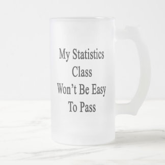 My Statistics Class Won't Be Easy To Pass Frosted Glass Beer Mug