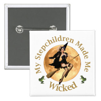 My Stepchildren Made Me WIcked 15 Cm Square Badge