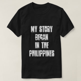 My Story Began in the Philippines T-Shirt