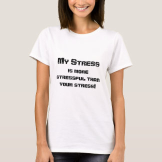 My Stress is More Stressful T-Shirt
