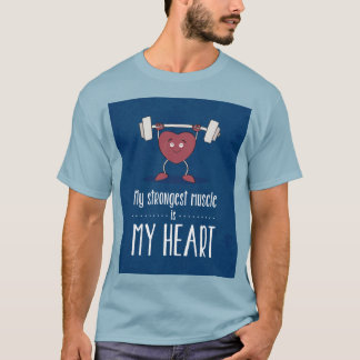 My Strongest Muscle Is My Heart Quote Mens T-Shirt