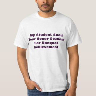 My Student Sued Your Honor Student For Unequal .. Shirt