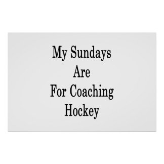 My Sundays Are For Coaching Hockey Poster