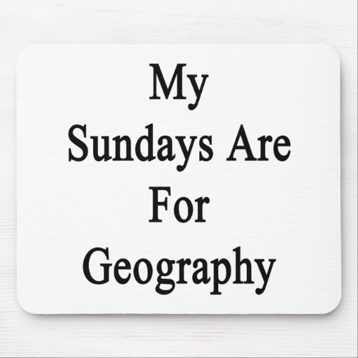 My Sundays Are For Geography Mouse Pads