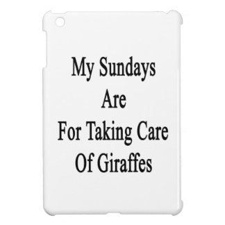 My Sundays Are For Taking Care Of Giraffes iPad Mini Cases