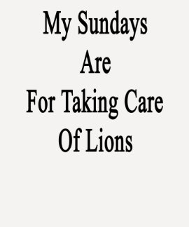 My Sundays Are For Taking Care Of Lions Tee Shirt