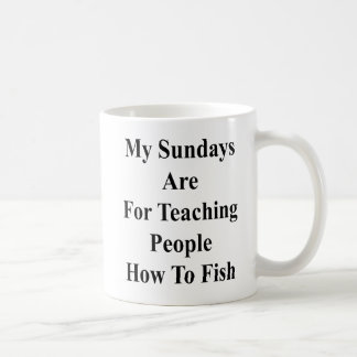 My Sundays Are For Teaching People How To Fish Coffee Mug