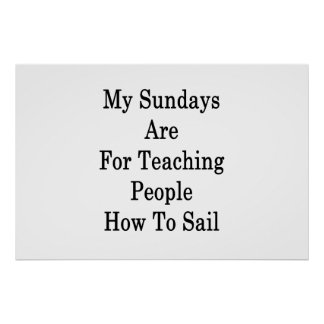 My Sundays Are For Teaching People How To Sail Poster