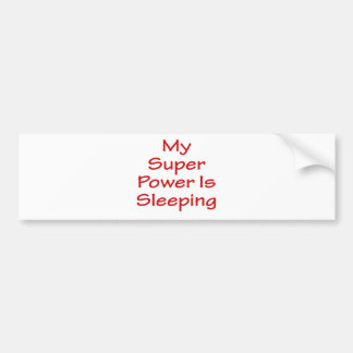 My Super Power Is Sleeping Bumper Sticker