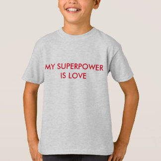 My Superpower is LOVE T-Shirt