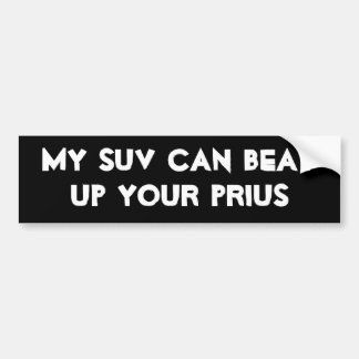 My SUV Can Beat Up Your Prius Bumper Sticker