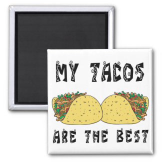My Tacos Are The Best Fridge Magnets