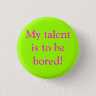 My talent is to be bored! 3 cm round badge
