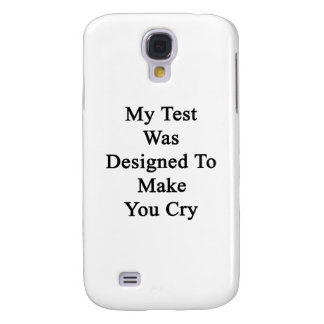 My Test Was Designed To Make You Cry Samsung Galaxy S4 Cases