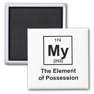 My, The Element of Possession Square Magnet
