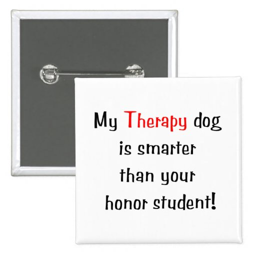 My Therapy Dog is smarter than your honor student Button