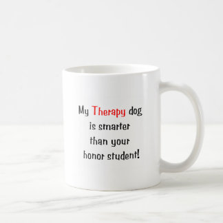 My Therapy Dog is smarter than your honor student Coffee Mugs