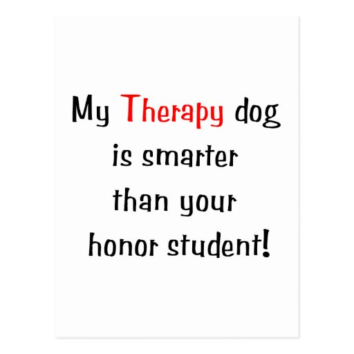 My Therapy Dog is smarter than your honor student Post Cards