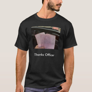 my tickets, Thanks Officer T-Shirt