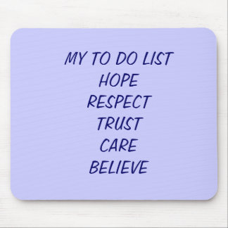 MY TO DO LISTHOPERESPECTTRUSTCAREBELIEVE MOUSE PAD
