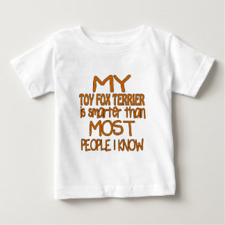 MY TOY FOX TERRIER IS SMARTER THAN MOST PEOPLE I K BABY T-Shirt