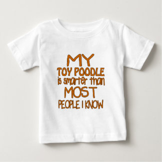 MY TOY POODLE IS SMARTER THAN MOST PEOPLE I KNOW BABY T-Shirt