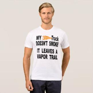 My Truck Doesn't Smoke It Leaves A Vapor Trail T-Shirt