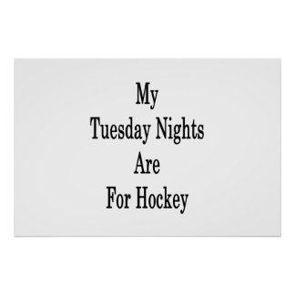 My Tuesday Nights Are For Hockey Poster