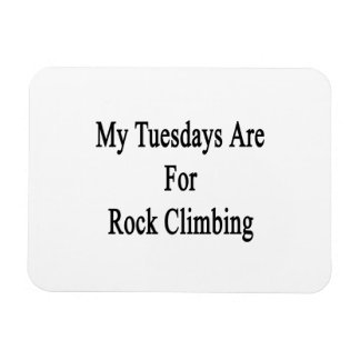 My Tuesdays Are For Rock Climbing Rectangular Magnets