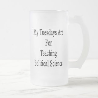My Tuesdays Are For Teaching Political Science Frosted Glass Mug