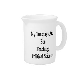 My Tuesdays Are For Teaching Political Science Pitcher