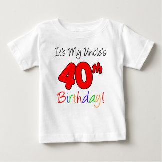 My Uncle's 40th Birthday Baby T-Shirt
