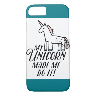 My Unicorn Made Me Do It! iPhone 7 Case