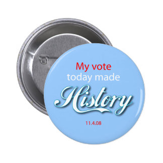 My vote today made HISTORY! Buttons