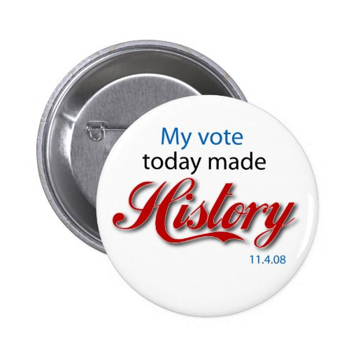 My vote today made HISTORY! Pinback Buttons