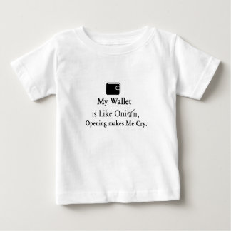 My Wallet is Like an Onion, Opening Makes Me Cry.. Baby T-Shirt
