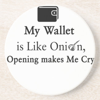 My Wallet is Like an Onion, Opening Makes Me Cry Coaster