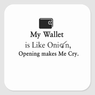 My Wallet is Like an Onion, Opening Makes Me Cry Square Sticker